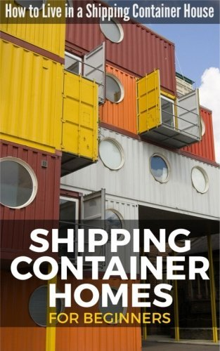 shipping container homes for beginners how to live in a shipping container house - Shipping Container Homes for Beginners: How to Live in a Shipping Container House