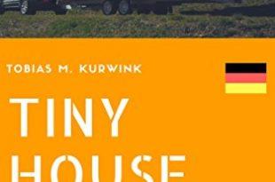 TINY HOUSE: Das Wichtigste, was man vor dem Bau oder Kauf eines Minihauses in Deutschland wissen sollte